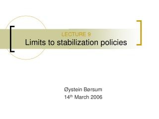 LECTURE 9 Limits to stabilization policies