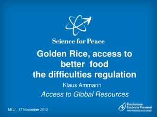 Golden Rice, access to  better  food the difficulties regulation Access to Global Resources