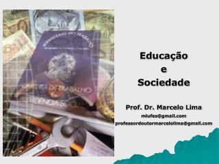 Educação e Sociedade Prof. Dr. Marcelo Lima mlufes@gmail  professordoutormarcelolima@gmail