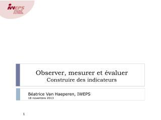 Observer, mesurer et évaluer  Construire  des indicateurs
