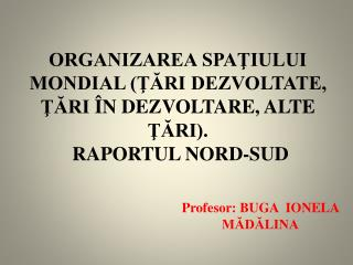 Profesor:  BUGA  IONELA  MĂDĂLINA
