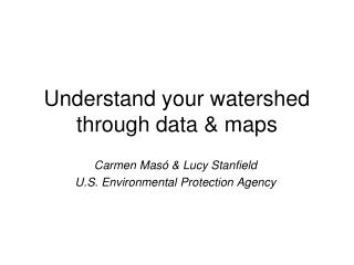 Understand your watershed through data & maps