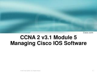 CCNA 2 v3.1 Module 5  Managing Cisco IOS Software