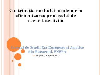 Contribuţia mediului academic la eficientizarea procesului de securitate civilă