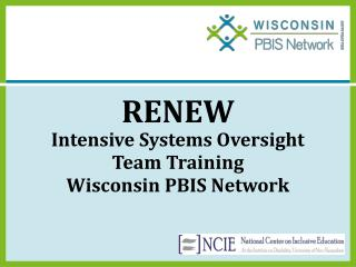 RENEW  Intensive Systems Oversight Team Training Wisconsin PBIS Network