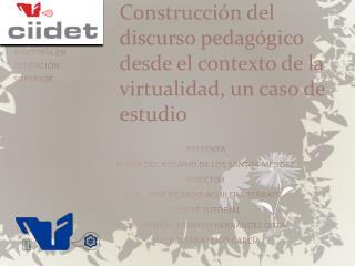 Construcción del discurso pedagógico desde el contexto de la virtualidad, un caso de estudio
