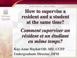 Kay-Anne  Haykal  OD. MD. CCFP Undergraduate Director, DFM