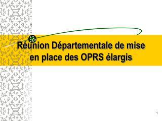 Réunion Départementale de mise en place des OPRS élargis