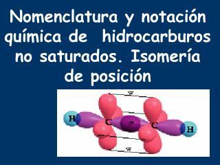 Nomenclatura y notación química de  hidrocarburos no saturados. Isomería de posición