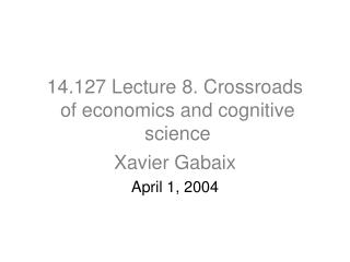 14.127 Lecture 8. Crossroads   of economics and cognitive   science