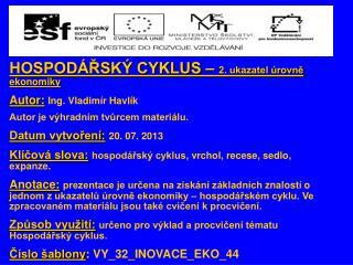 HOSPODÁŘSKÝ CYKLUS –  2. ukazatel úrovně ekonomiky Autor: Ing.  Vladimír Havlík