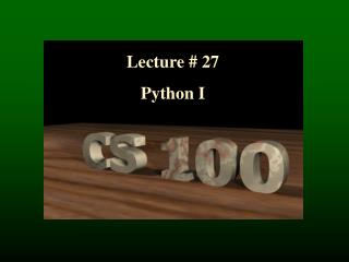 Lecture # 27 Python I