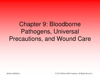 Chapter 9: Bloodborne Pathogens, Universal Precautions, and Wound Care