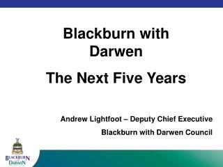 Blackburn  with  Darwen The Next Five Years