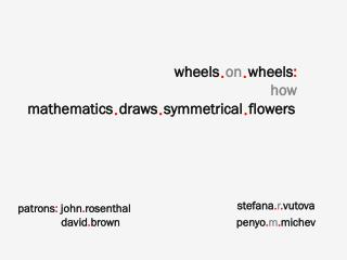 wheels � on � wheels : how mathematics � draws � symmetrical � flowers