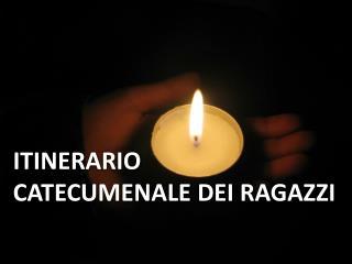 ITINERARIO  CATECUMENALE DEI RAGAZZI