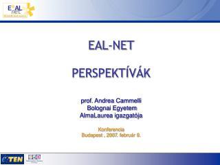 EAL-NET PERSPEKTÍVÁK prof. Andrea Cammelli   Bologna i Egyetem