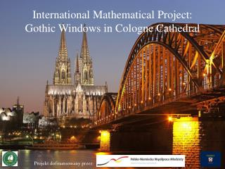 International  M athematical  P roject:  Gothic W indows in  C ologne C athedral