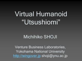 "Virtual Humanoid ""Utsushiomi"""