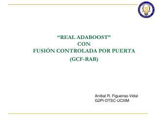 �REAL ADABOOST� CON FUSI�N CONTROLADA POR PUERTA (GCF-RAB)