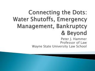 Connecting the Dots:  Water Shutoffs, Emergency Management, Bankruptcy &  Beyond