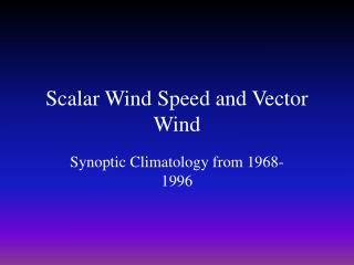 Scalar Wind Speed and Vector Wind