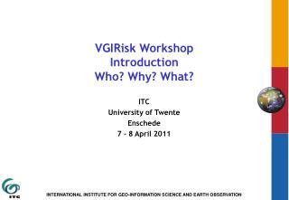 VGIRisk Workshop Introduction Who? Why? What?