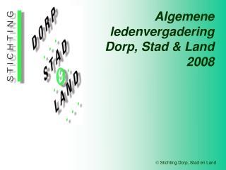 Algemene ledenvergadering      Dorp, Stad & Land 2008