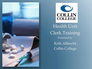 Health Unit  Clerk Training Presented by Kelli Albrecht Collin College