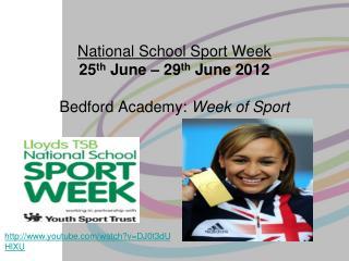 National School Sport Week 25 th  June – 29 th  June 2012 Bedford Academy:  Week of Sport