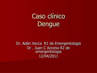 Caso clínico  Dengue