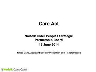 Care  Act Norfolk Older Peoples Strategic Partnership Board 18 June 2014