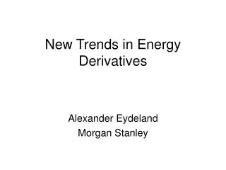 New Trends in Energy Derivatives