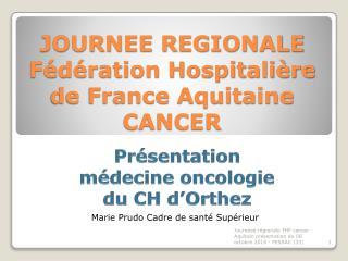 JOURNEE REGIONALE Fédération Hospitalière de France Aquitaine CANCER