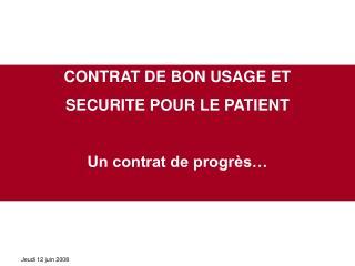 CONTRAT DE BON USAGE ET  SECURITE POUR LE PATIENT Un contrat de progrès…
