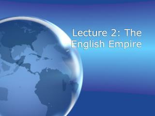 Lecture 2: The English Empire