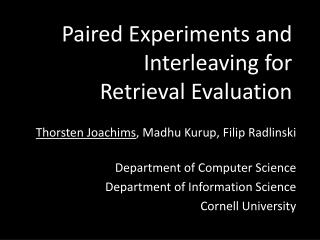 Paired Experiments and Interleaving for  Retrieval  Evaluation