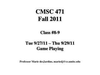 CMSC 471 Fall 2011 Class #8-9 Tue 9/27/11 – Thu 9/29/11 Game Playing