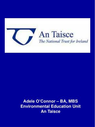 Adele O'Connor – BA, MBS Environmental Education Unit An Taisce