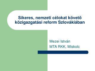 Sikeres, nemzeti c�lokat k�vet? k�zigazgat�si reform Szlov�ki�ban