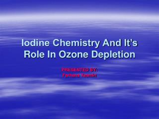 Iodine Chemistry And It�s Role In Ozone Depletion