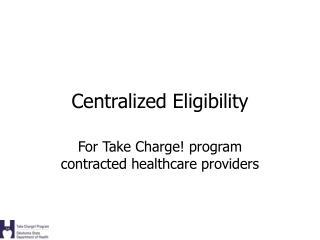Centralized Eligibility