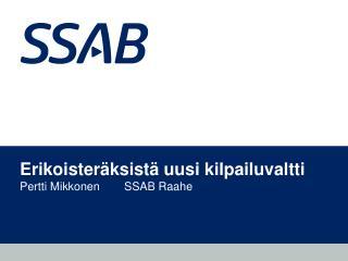 Erikoisteräksistä uusi kilpailuvaltti Pertti Mikkonen SSAB Raahe