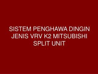 SISTEM PENGHAWA DINGIN JENIS VRV K2 MITSUBISHI SPLIT UNIT