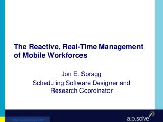 The Reactive, Real-Time Management of Mobile Workforces