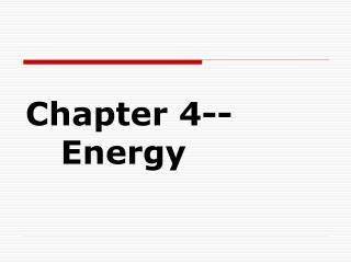 Chapter 4--Energy