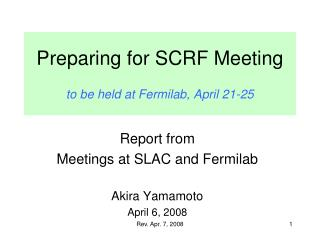 Preparing for SCRF Meeting to be held at Fermilab, April 21-25