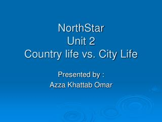 NorthStar  Unit 2  Country life vs. City Life