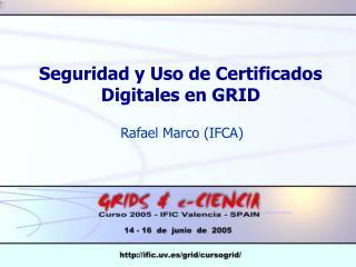 Seguridad y Uso de Certificados Digitales en GRID