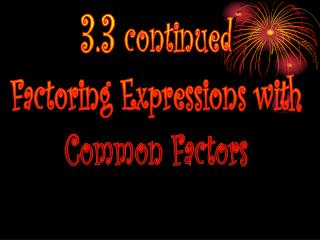 3.3 continued Factoring Expressions with Common Factors